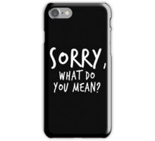 Sorry, what do you mean? - White Text iPhone Case/Skin
