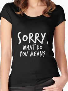 Sorry, what do you mean? - White Text Women's Fitted Scoop T-Shirt