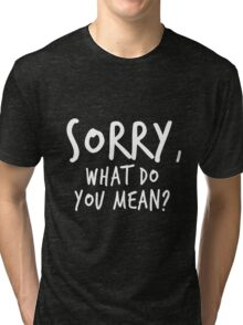 Sorry, what do you mean? - White Text Tri-blend T-Shirt