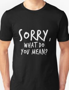 Sorry, what do you mean? - White Text T-Shirt