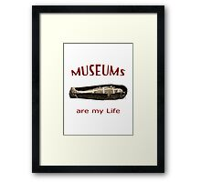 Museums Are My Life Framed Print