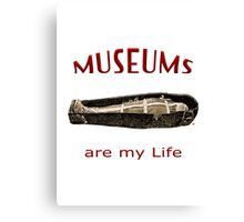 Museums Are My Life Canvas Print