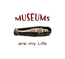 Museums Are My Life Photographic Print