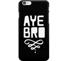 Aye Bro iPhone Case/Skin