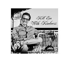 Kill Em' With Kindness Photographic Print