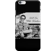 Kill Em' With Kindness iPhone Case/Skin