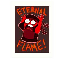 IM AN ETERNAL FLAME! Art Print