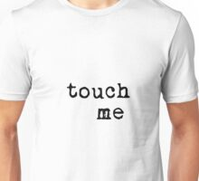 Touch Me Black on White Unisex T-Shirt