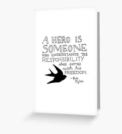 Bob Dylan Quote on Freedom and Heroism  Greeting Card