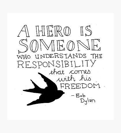 Bob Dylan Quote on Freedom and Heroism  Photographic Print