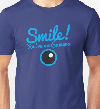 Smile you're on CAMERA! Unisex T-Shirt