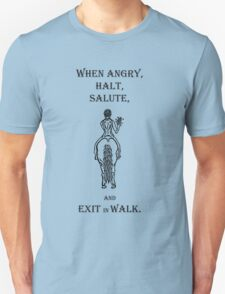 When Angry, Halt Salute, and Exit in walk.  T-Shirt