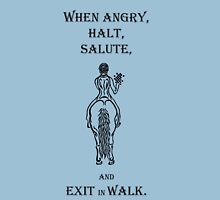 When Angry, Halt Salute, and Exit in walk.  Unisex T-Shirt