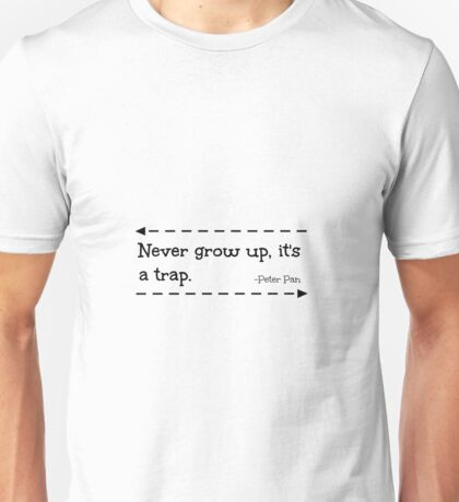 Never grow up, it's a trap. -Peter Pan Unisex T-Shirt