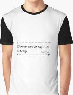 Never grow up, it's a trap. -Peter Pan Graphic T-Shirt