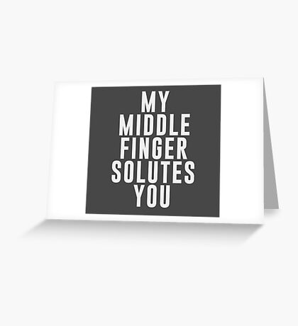 My middle finger solutes you Greeting Card