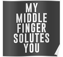 My middle finger solutes you Poster