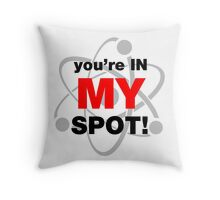 You're In My Spot Throw Pillow
