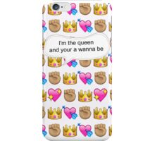 I'm the queen and your a wannabe iPhone Case/Skin