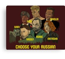 Choose your Russian  Canvas Print
