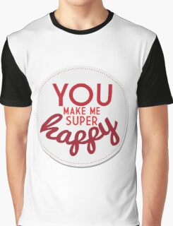 You Make Me Super Happy Graphic T-Shirt