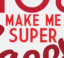 You Make Me Super Happy Sticker