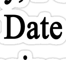 Sorry, I Only Date Engineers  Sticker