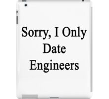 Sorry, I Only Date Engineers  iPad Case/Skin
