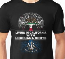 LIVING IN CALIFORNIA WITH LOUISIANA ROOTS Unisex T-Shirt