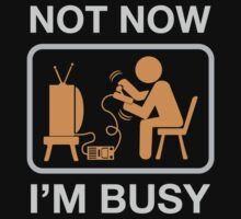 Not Now, I'm Busy. Vintage Gaming Humor by lolotees