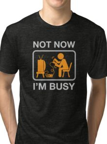 Not Now, I'm Busy. Vintage Gaming Humor Tri-blend T-Shirt