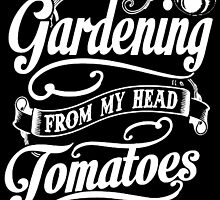 I love Gardening from my head TOMATOES by oliverallen