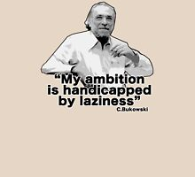 "Bukowski - ""My ambition is handicapped by laziness"" Unisex T-Shirt"