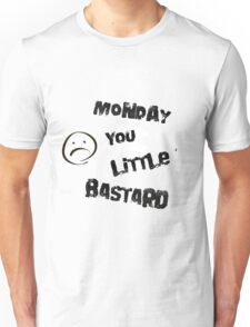 MONDAY YOU LITTLE BASTARD Unisex T-Shirt