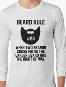 Beard Rule #23 When Two Beards Cross Paths the Larger Beard Has The Right Of Way Long Sleeve T-Shirt
