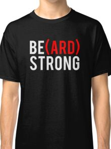 Be(ard) Strong Classic T-Shirt