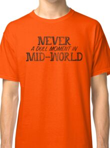 Never A Dull Moment In Mid-World Classic T-Shirt