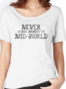 Never A Dull Moment In Mid-World Women's Relaxed Fit T-Shirt