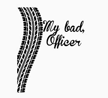 My Bad Officer Unisex T-Shirt