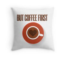 But coffee first  Throw Pillow