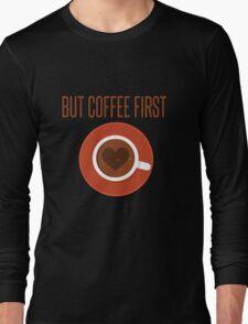 But coffee first  Long Sleeve T-Shirt