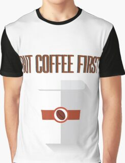 But coffee first 2 Graphic T-Shirt