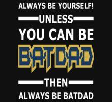Batdad - Always Be Yourself  by Vitalitee