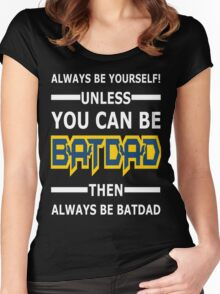 Batdad - Always Be Yourself  Women's Fitted Scoop T-Shirt