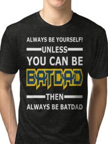 Batdad - Always Be Yourself  Tri-blend T-Shirt