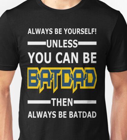Batdad - Always Be Yourself  Unisex T-Shirt
