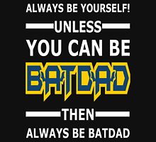 Batdad - Always Be Yourself  Unisex T-Shirt