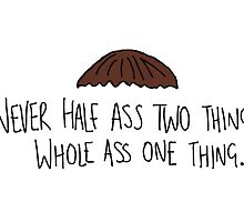 Never half ass two things, whole ass one thing. by chandnisembhi