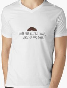 Never half ass two things, whole ass one thing. T-Shirt