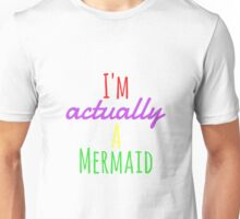 I'm actually a mermaid  Unisex T-Shirt